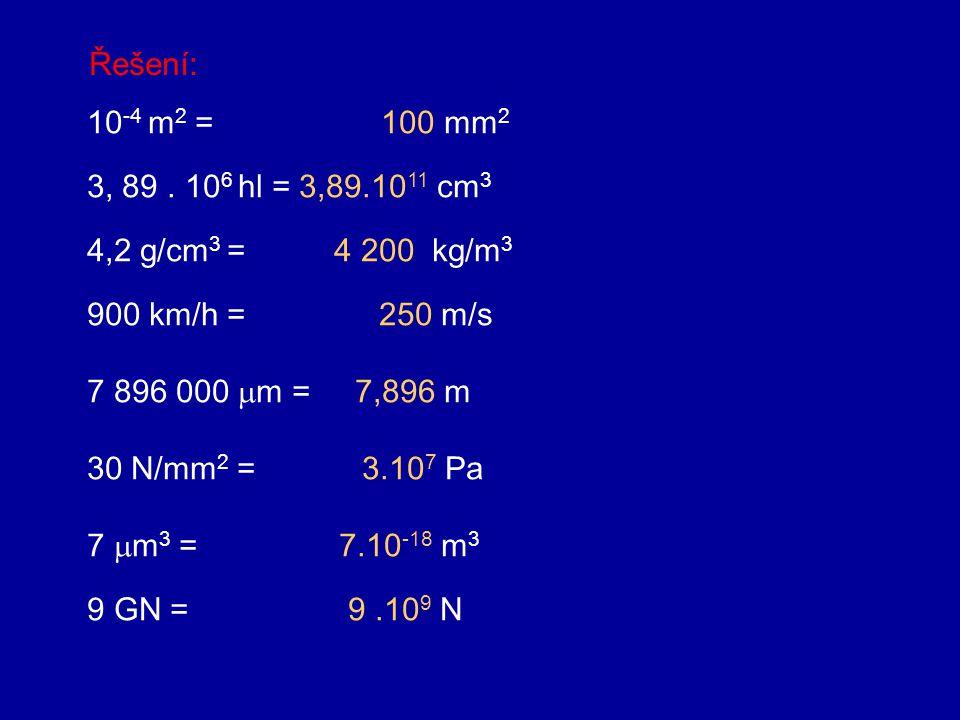 Řešení: 10-4 m2 = 100 mm2. 3, 89 . 106 hl = 3,89.1011 cm3. 4,2 g/cm3 = 4 200 kg/m3.