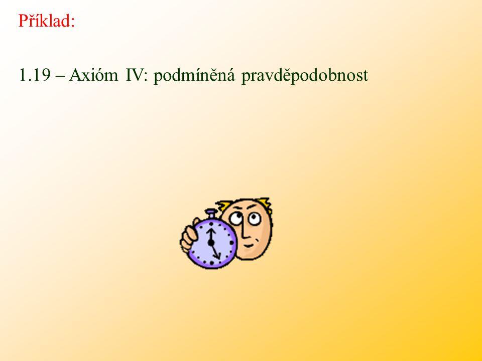 Příklad: 1.19 – Axióm IV: podmíněná pravděpodobnost