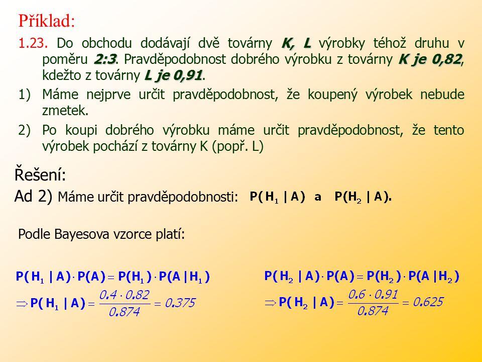 Příklad: Řešení: Ad 2) Máme určit pravděpodobnosti: