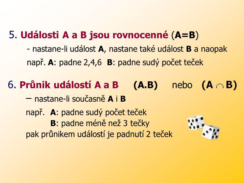 5. Události A a B jsou rovnocenné (A=B)