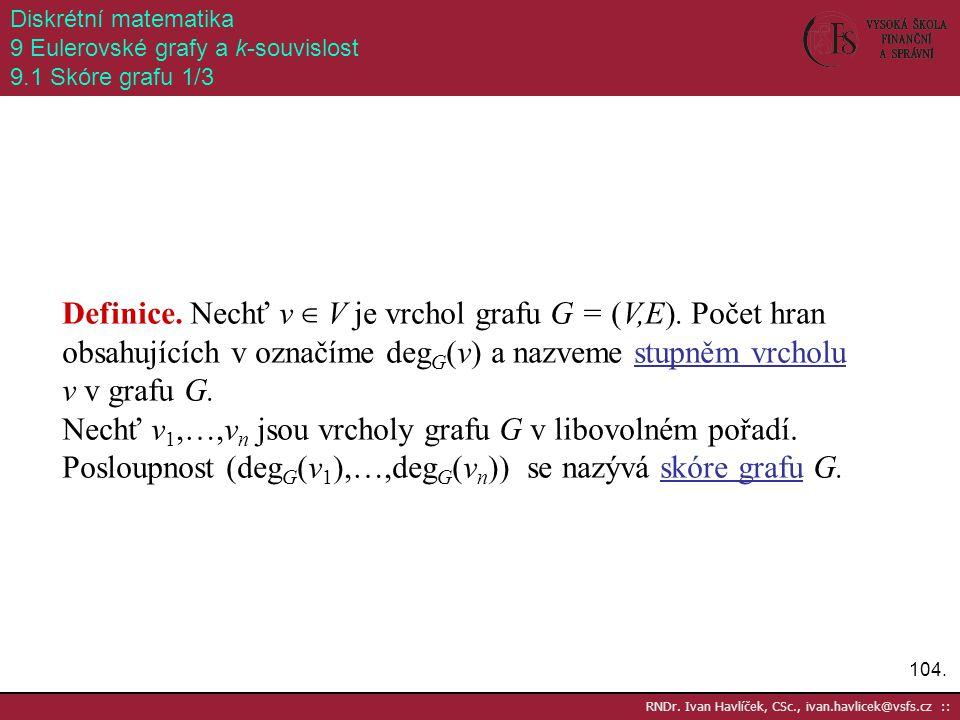 Diskrétní matematika 9 Eulerovské grafy a k-souvislost. 9.1 Skóre grafu 1/3.