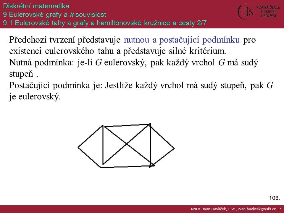 Diskrétní matematika 9 Eulerovské grafy a k-souvislost. 9.1 Eulerovské tahy a grafy a hamiltonovské kružnice a cesty 2/7.