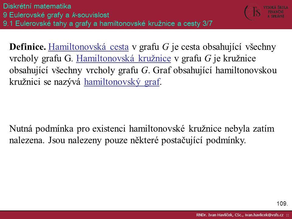 Diskrétní matematika 9 Eulerovské grafy a k-souvislost. 9.1 Eulerovské tahy a grafy a hamiltonovské kružnice a cesty 3/7.