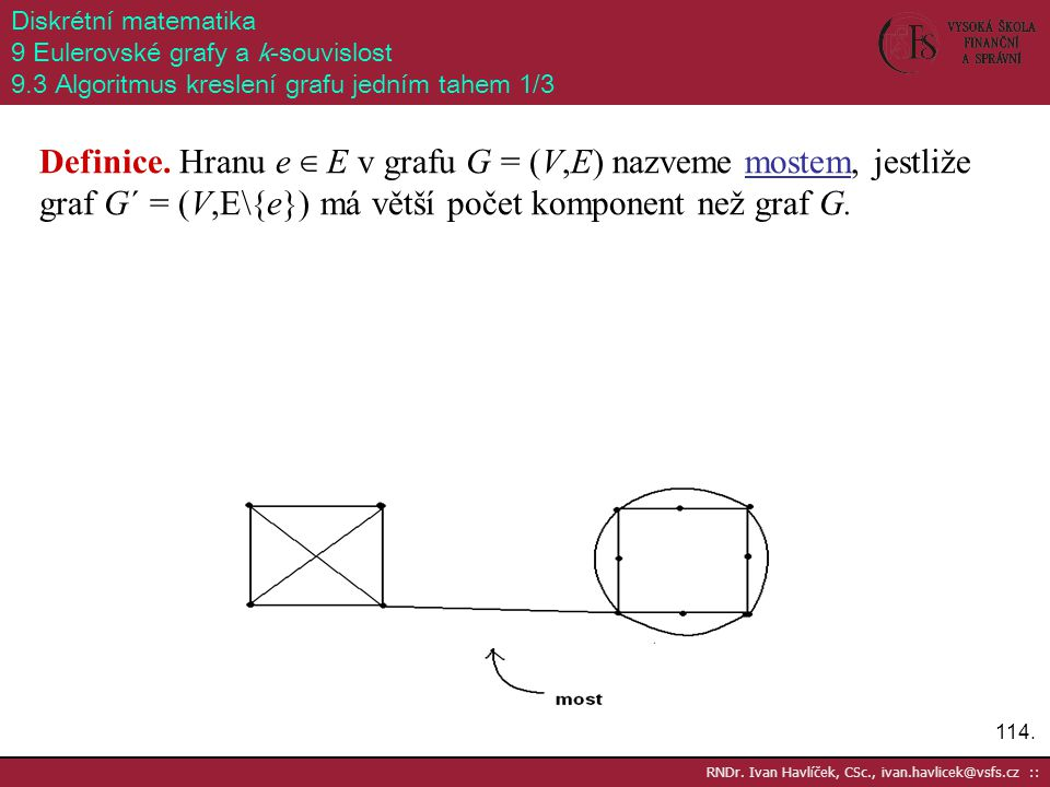 Diskrétní matematika 9 Eulerovské grafy a k-souvislost. 9.3 Algoritmus kreslení grafu jedním tahem 1/3.