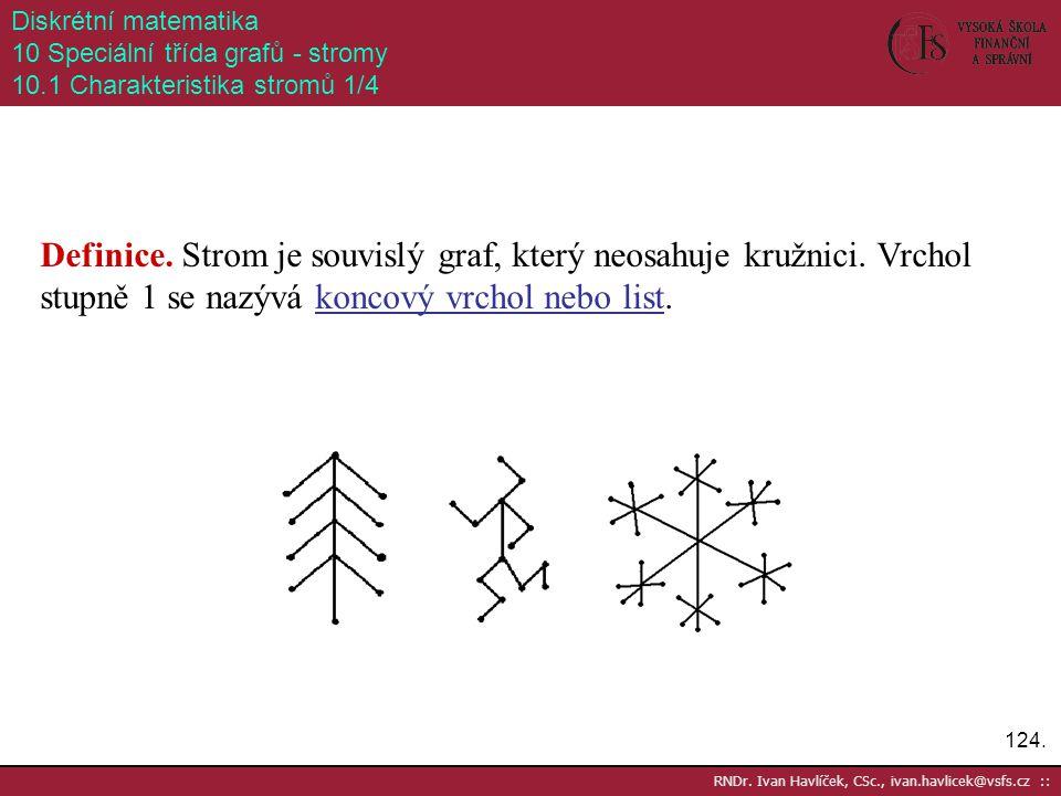 Diskrétní matematika 10 Speciální třída grafů - stromy. 10.1 Charakteristika stromů 1/4.