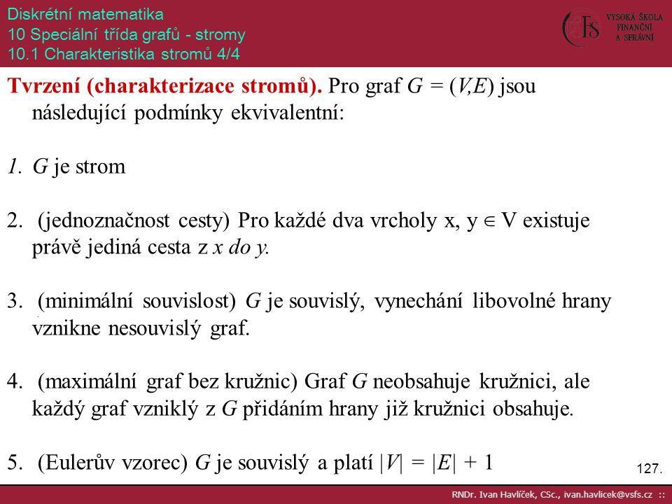 (Eulerův vzorec) G je souvislý a platí |V| = |E| + 1