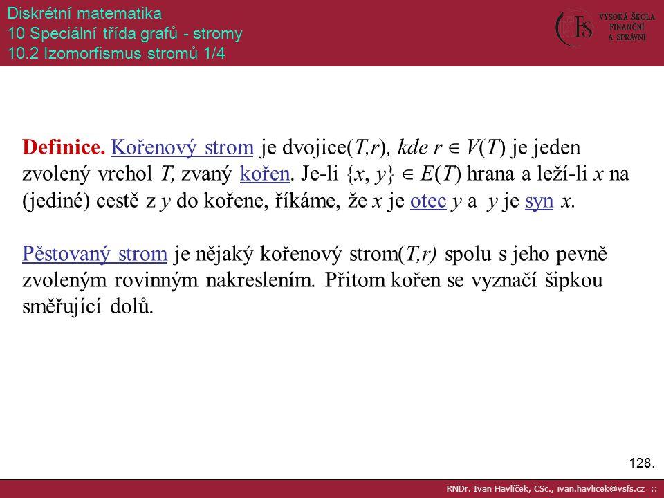 Diskrétní matematika 10 Speciální třída grafů - stromy. 10.2 Izomorfismus stromů 1/4.