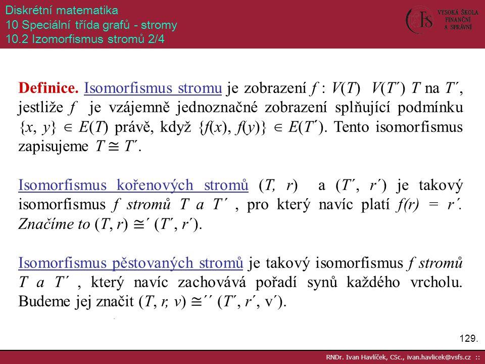 Diskrétní matematika 10 Speciální třída grafů - stromy. 10.2 Izomorfismus stromů 2/4.