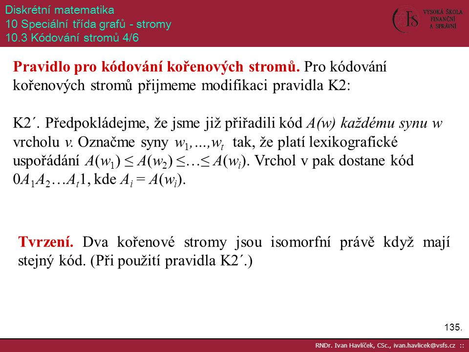 Diskrétní matematika 10 Speciální třída grafů - stromy. 10.3 Kódování stromů 4/6.