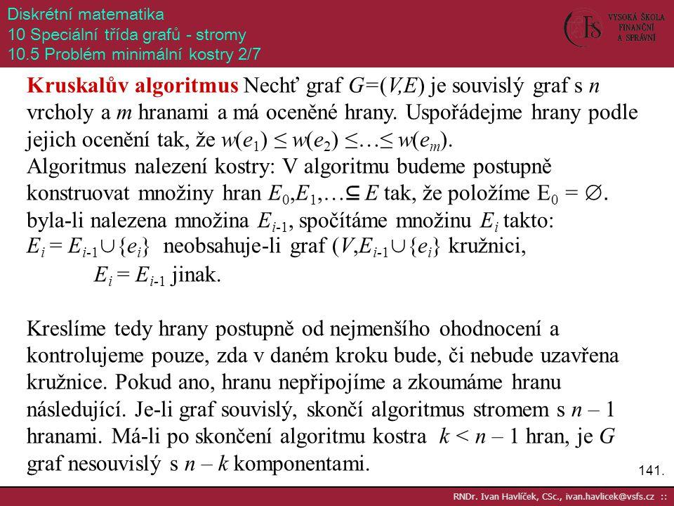 Ei = Ei-1∪{ei} neobsahuje-li graf (V,Ei-1∪{ei} kružnici,