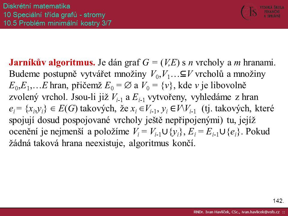Diskrétní matematika 10 Speciální třída grafů - stromy. 10.5 Problém minimální kostry 3/7.