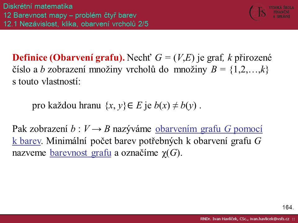 pro každou hranu {x, y}∈ E je b(x) ≠ b(y) .