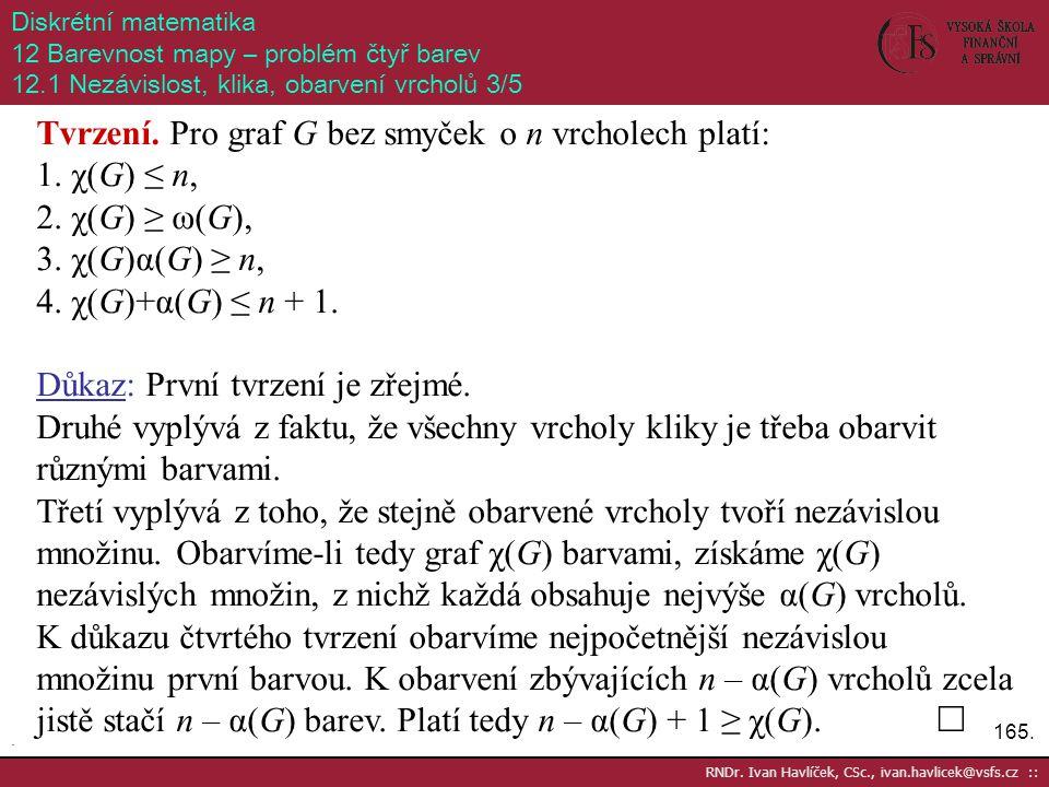 Tvrzení. Pro graf G bez smyček o n vrcholech platí: χ(G) ≤ n,