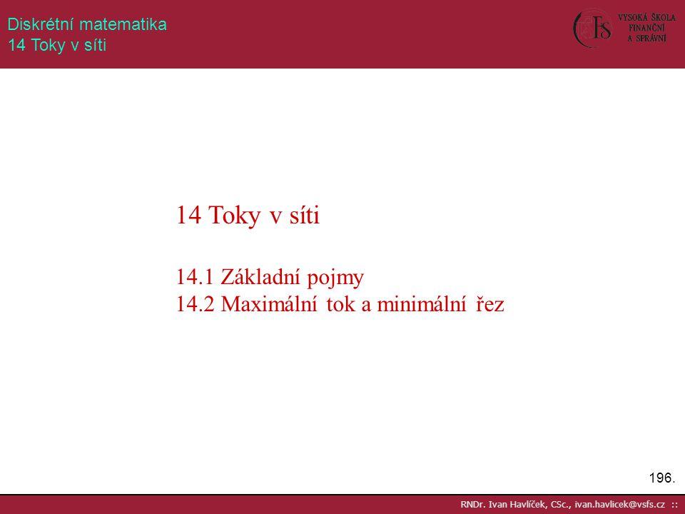 14 Toky v síti 14.1 Základní pojmy 14.2 Maximální tok a minimální řez