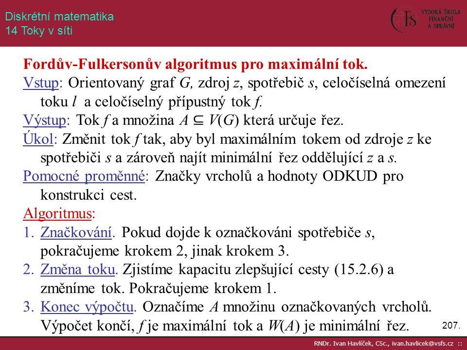 Fordův-Fulkersonův algoritmus pro maximální tok.