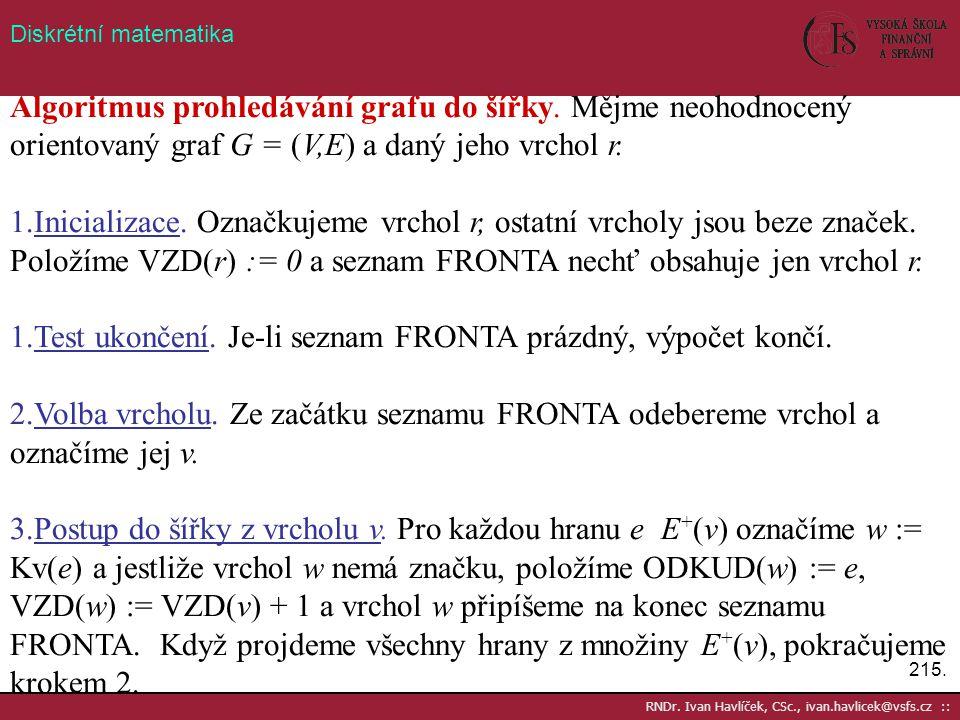 Test ukončení. Je-li seznam FRONTA prázdný, výpočet končí.