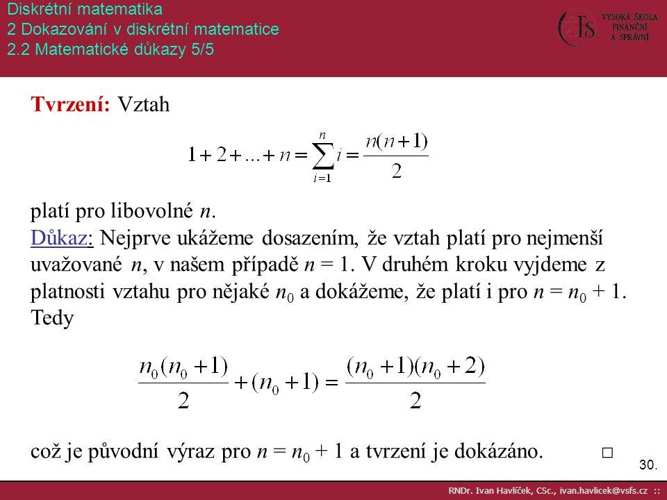 což je původní výraz pro n = n0 + 1 a tvrzení je dokázáno. □