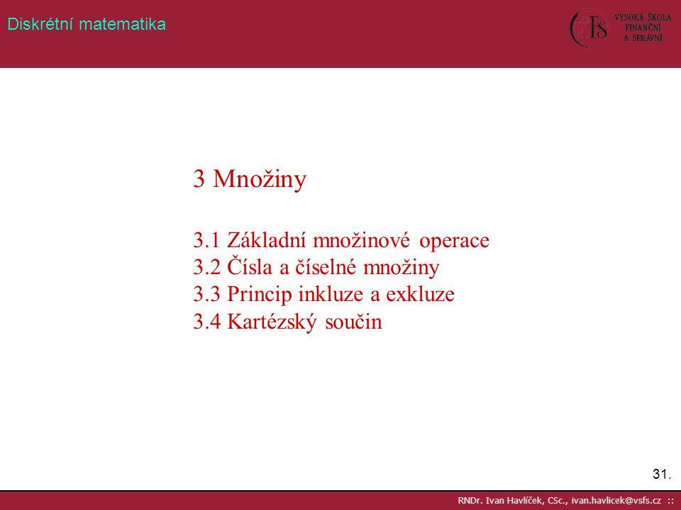 3 Množiny 3.1 Základní množinové operace 3.2 Čísla a číselné množiny