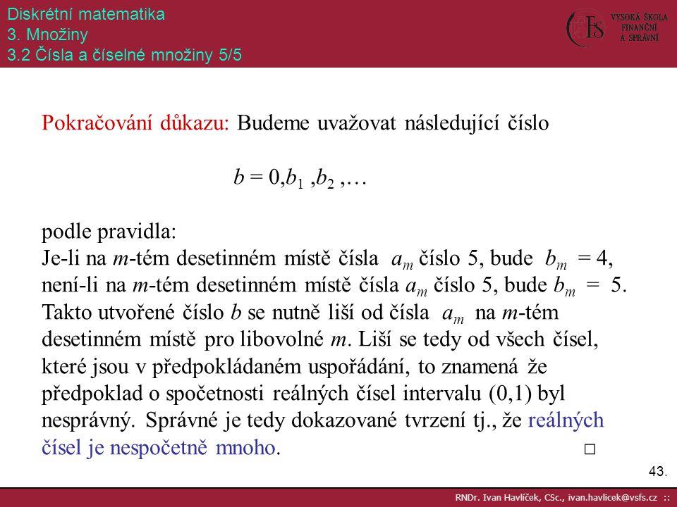 Pokračování důkazu: Budeme uvažovat následující číslo b = 0,b1 ,b2 ,…