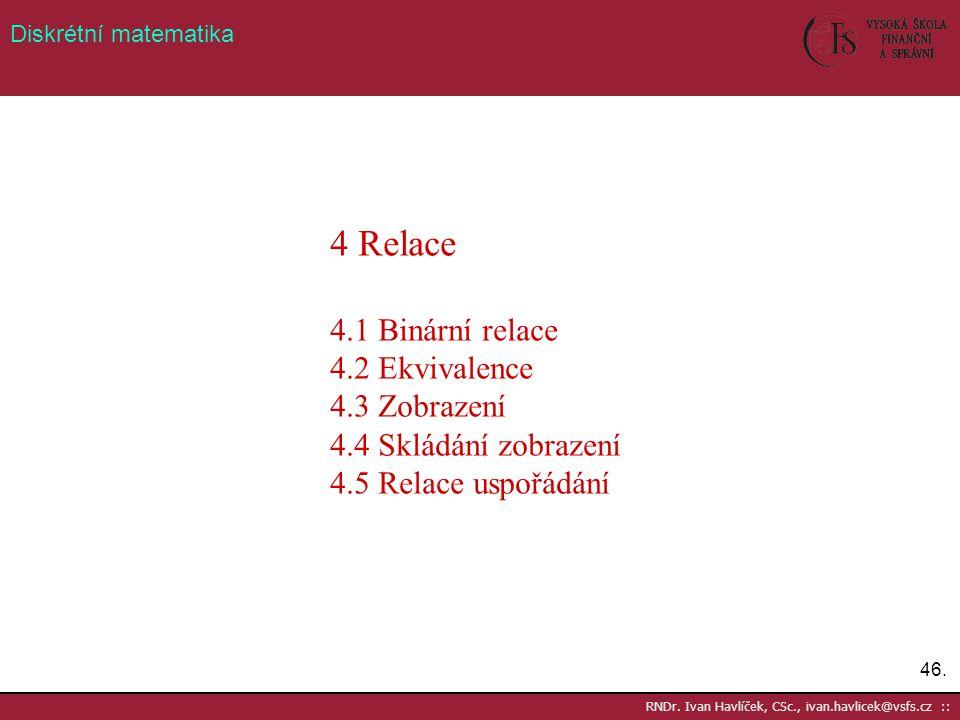 4 Relace 4.1 Binární relace 4.2 Ekvivalence 4.3 Zobrazení