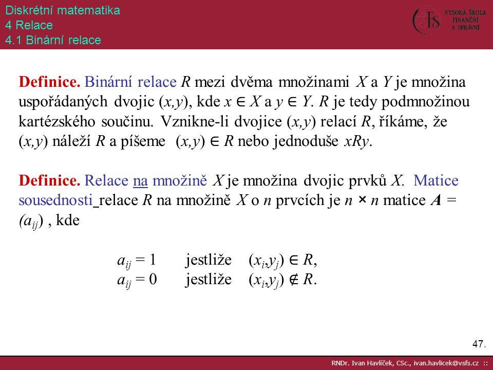 aij = 1 jestliže (xi,yj) ∈ R, aij = 0 jestliže (xi,yj) ∉ R.