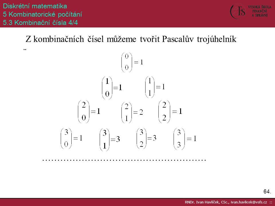 Z kombinačních čísel můžeme tvořit Pascalův trojúhelník ¨