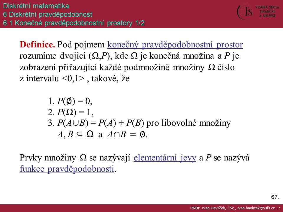 3. P(A∪B) = P(A) + P(B) pro libovolné množiny A, B ⊆ Ω a A∩B = ∅.