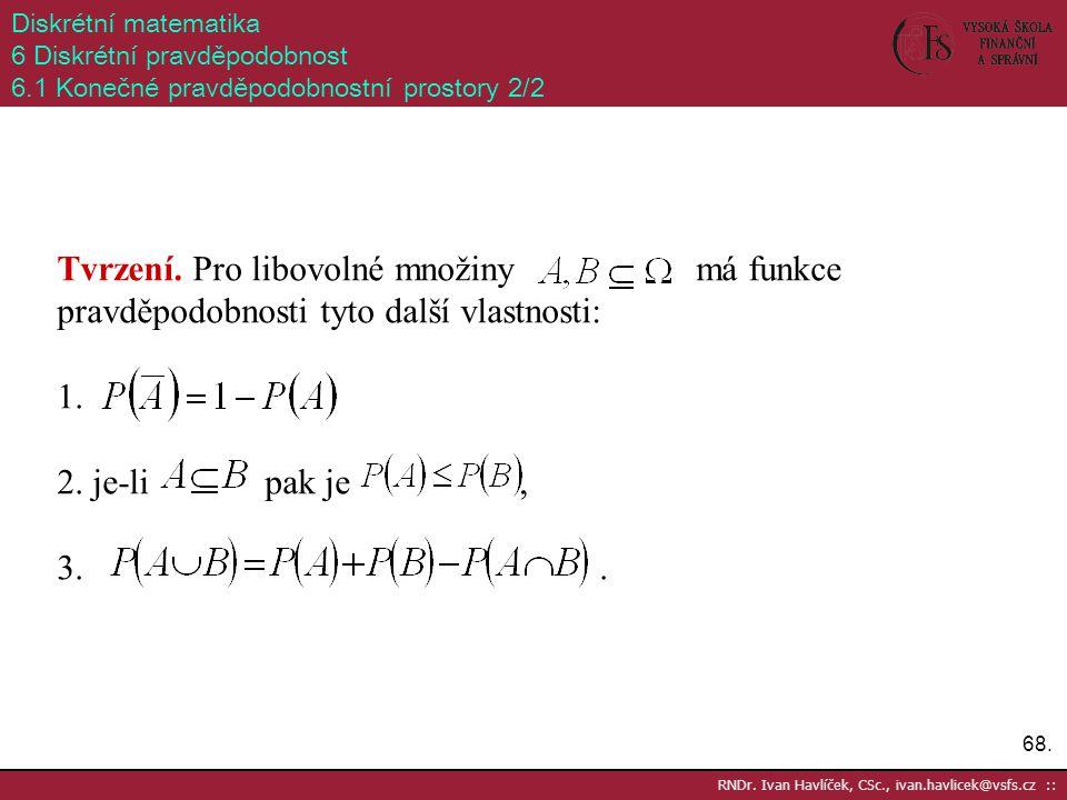 Diskrétní matematika 6 Diskrétní pravděpodobnost. 6.1 Konečné pravděpodobnostní prostory 2/2.