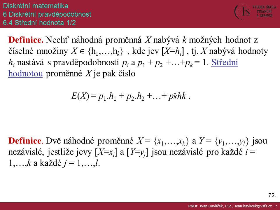 Diskrétní matematika 6 Diskrétní pravděpodobnost. 6.4 Střední hodnota 1/2.