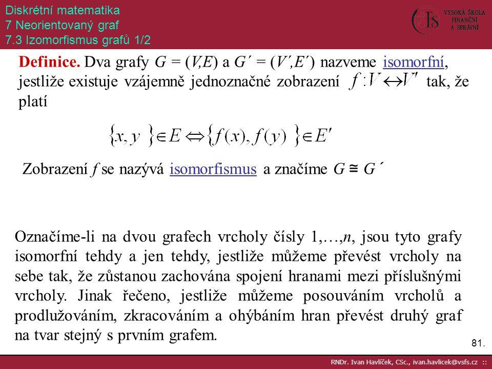 Zobrazení f se nazývá isomorfismus a značíme G ≅ G´