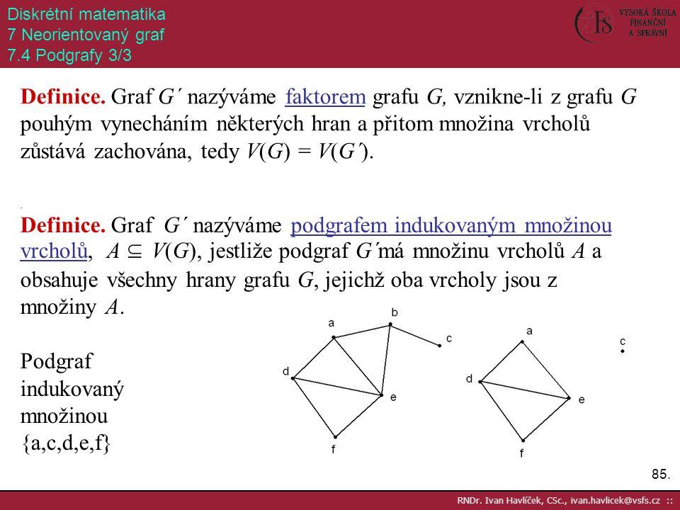 Diskrétní matematika 7 Neorientovaný graf. 7.4 Podgrafy 3/3.