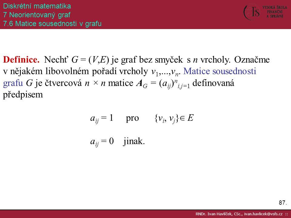 Diskrétní matematika 7 Neorientovaný graf. 7.6 Matice sousednosti v grafu.