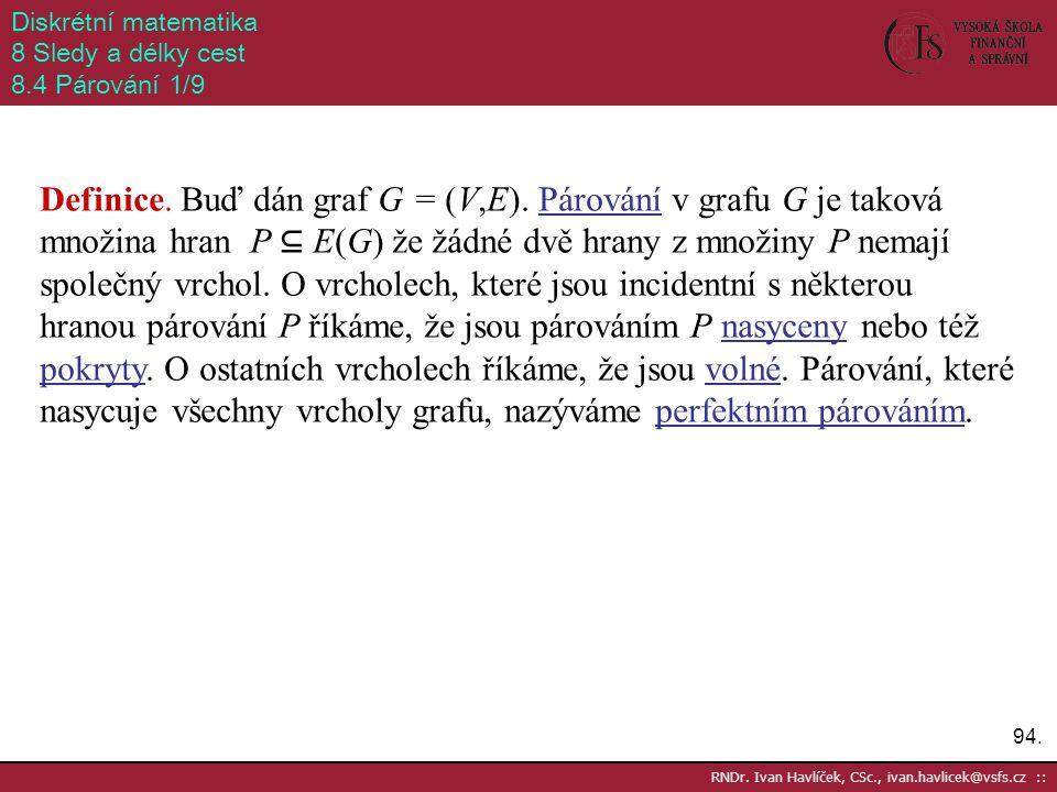Diskrétní matematika 8 Sledy a délky cest. 8.4 Párování 1/9.