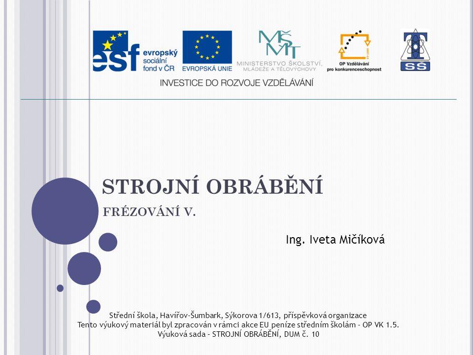 STROJNÍ OBRÁBĚNÍ FRÉZOVÁNÍ V. Ing. Iveta Mičíková
