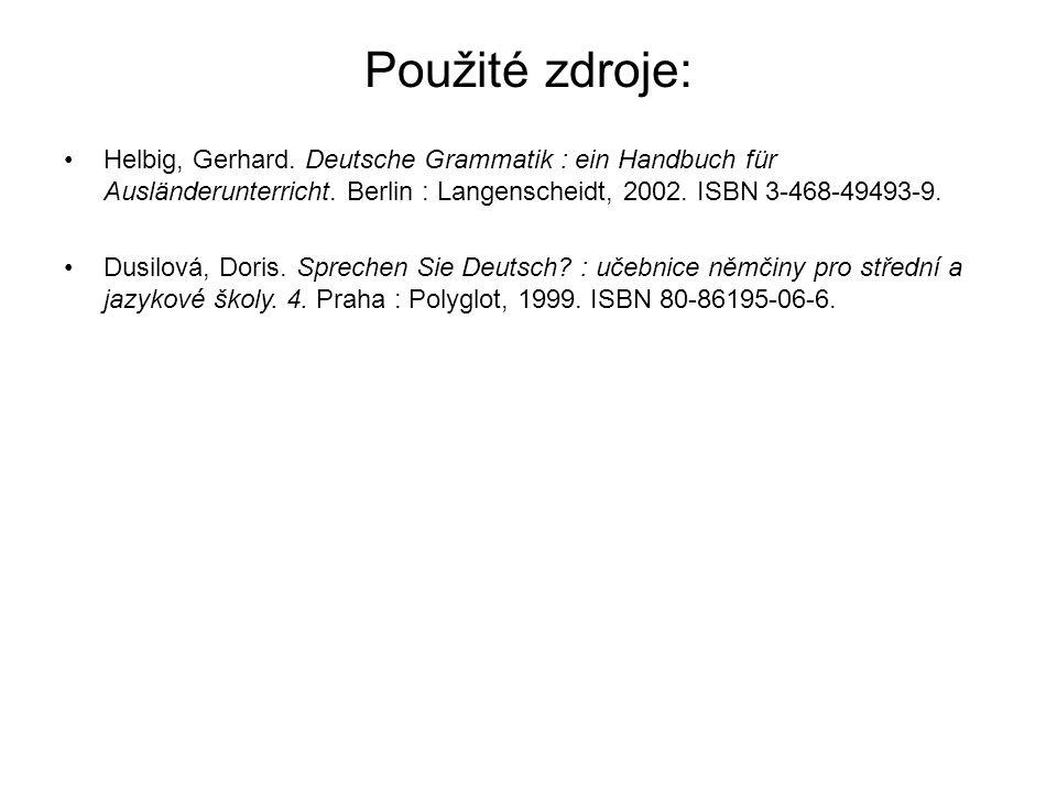 Použité zdroje: Helbig, Gerhard. Deutsche Grammatik : ein Handbuch für Ausländerunterricht. Berlin : Langenscheidt, 2002. ISBN 3-468-49493-9.