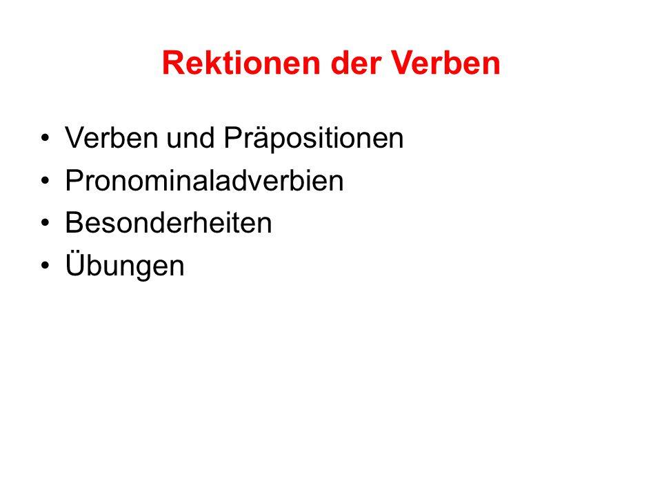 Rektionen der Verben Verben und Präpositionen Pronominaladverbien