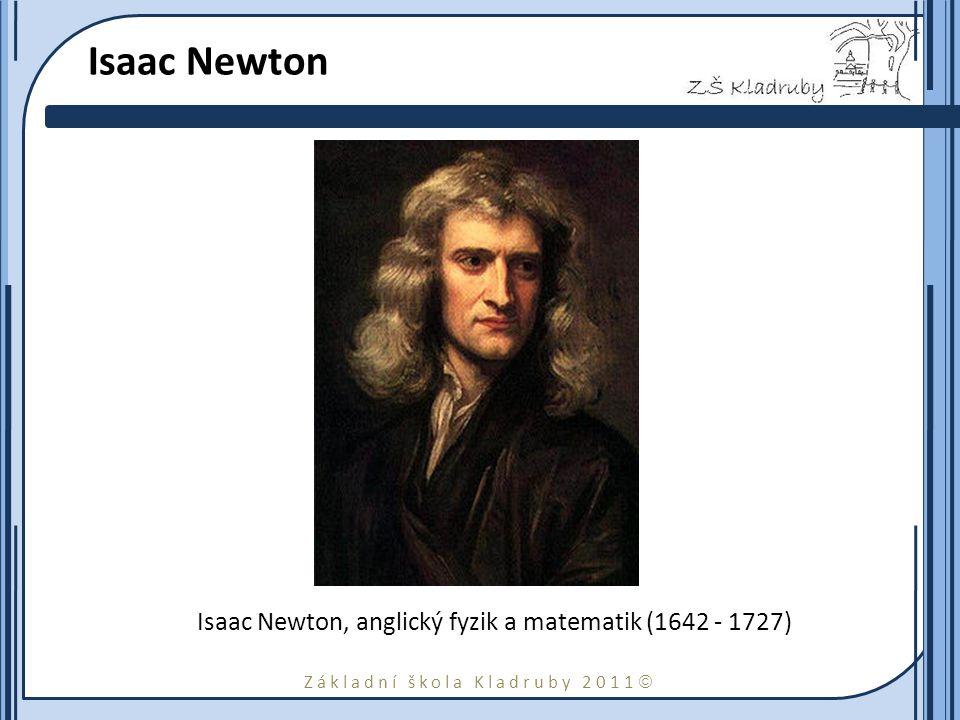Isaac Newton Isaac Newton, anglický fyzik a matematik (1642 - 1727)