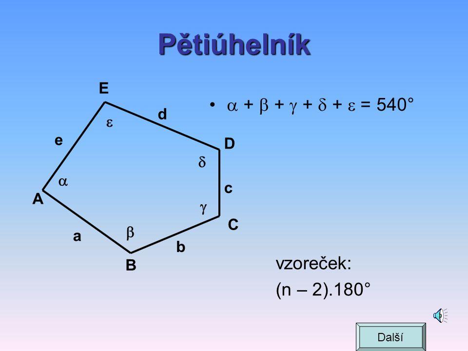 Pětiúhelník  +  +  +  +  = 540° vzoreček: (n – 2).180° E d  e D