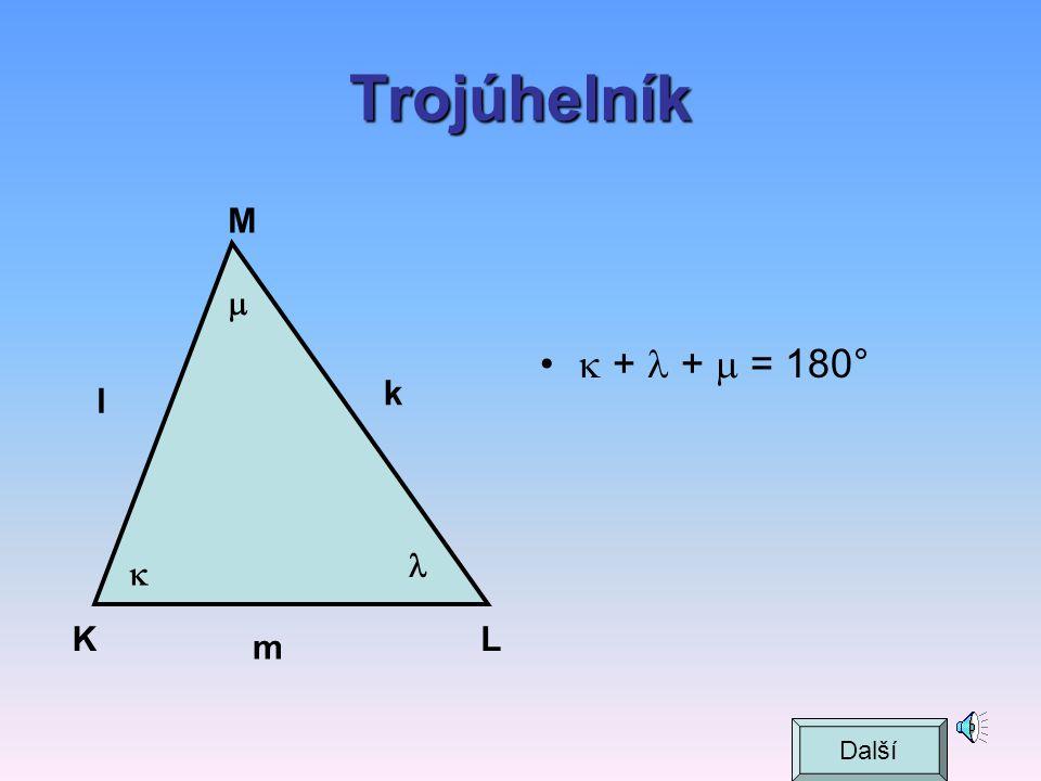 Trojúhelník K L M k l m     +  +  = 180° Další