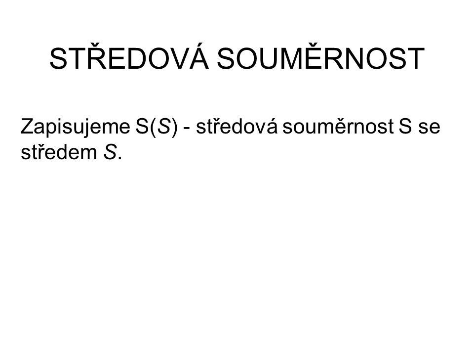 Zapisujeme S(S) - středová souměrnost S se středem S.