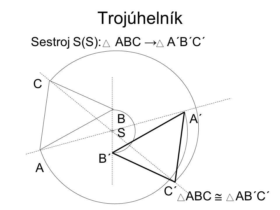 Trojúhelník Sestroj S(S): ABC → A´B´C´ A C B A´ S B´ C´ ABC  AB´C´