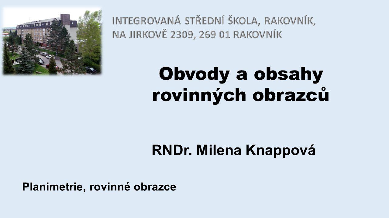 Obvody a obsahy rovinných obrazců RNDr. Milena Knappová