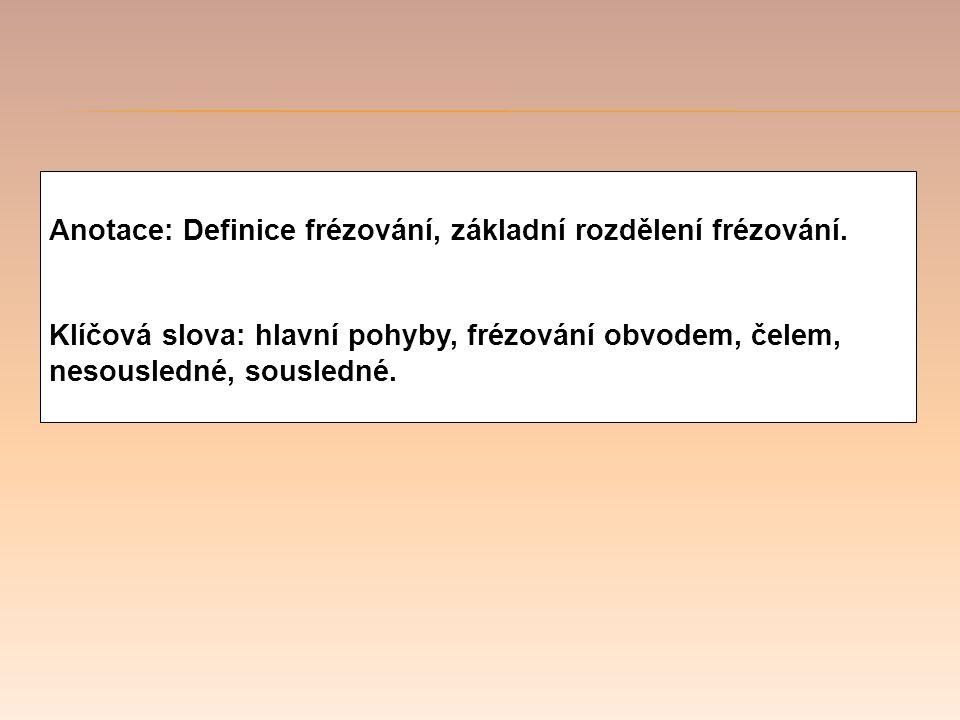 Anotace: Definice frézování, základní rozdělení frézování.