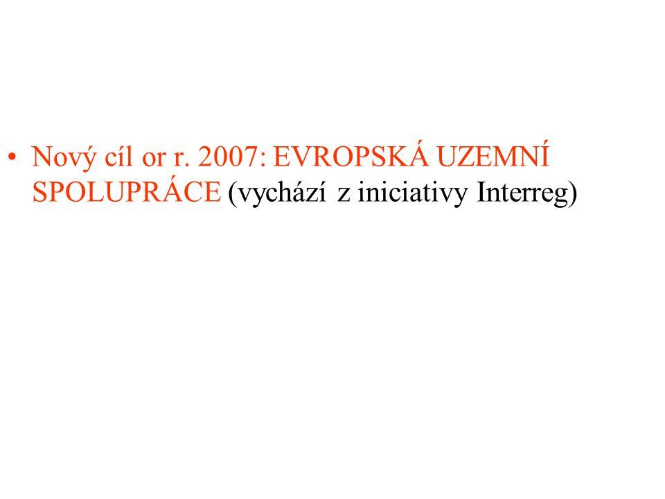 Nový cíl or r. 2007: EVROPSKÁ UZEMNÍ SPOLUPRÁCE (vychází z iniciativy Interreg)