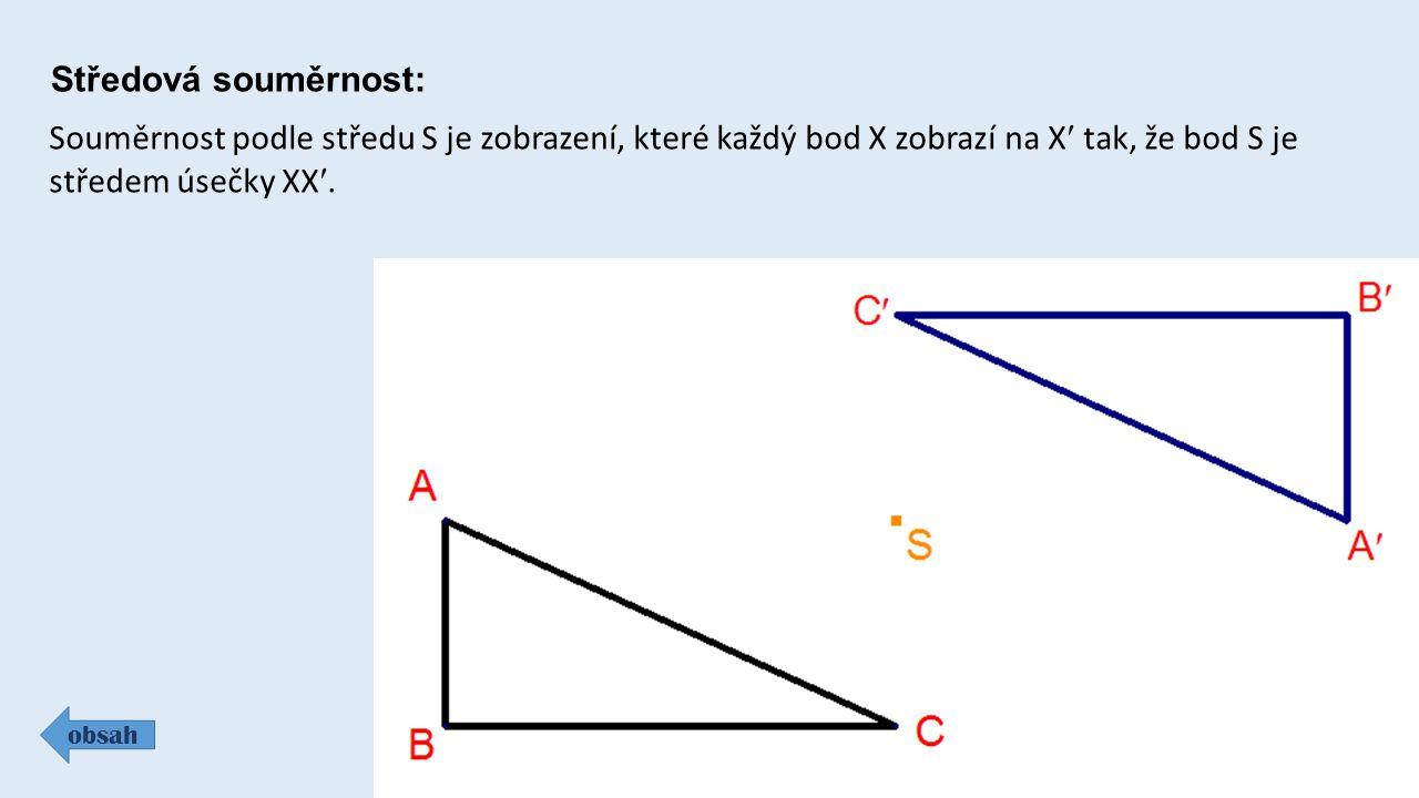 Středová souměrnost: Souměrnost podle středu S je zobrazení, které každý bod X zobrazí na X tak, že bod S je středem úsečky XX.