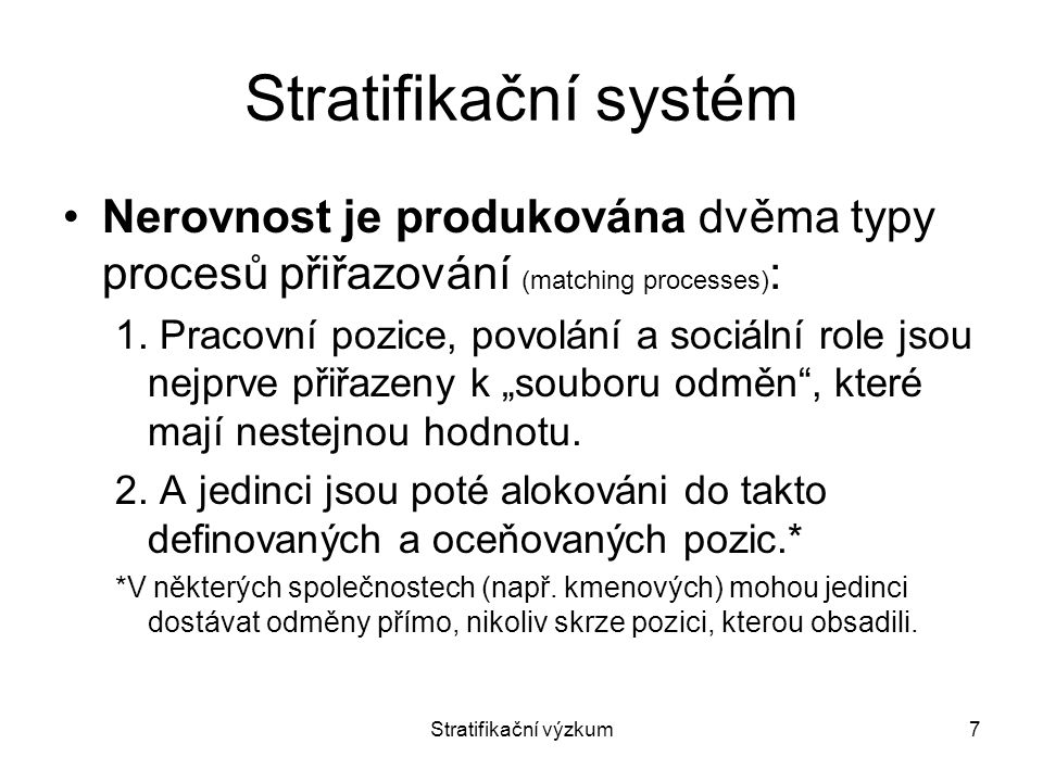 Stratifikační systém Nerovnost je produkována dvěma typy procesů přiřazování (matching processes):