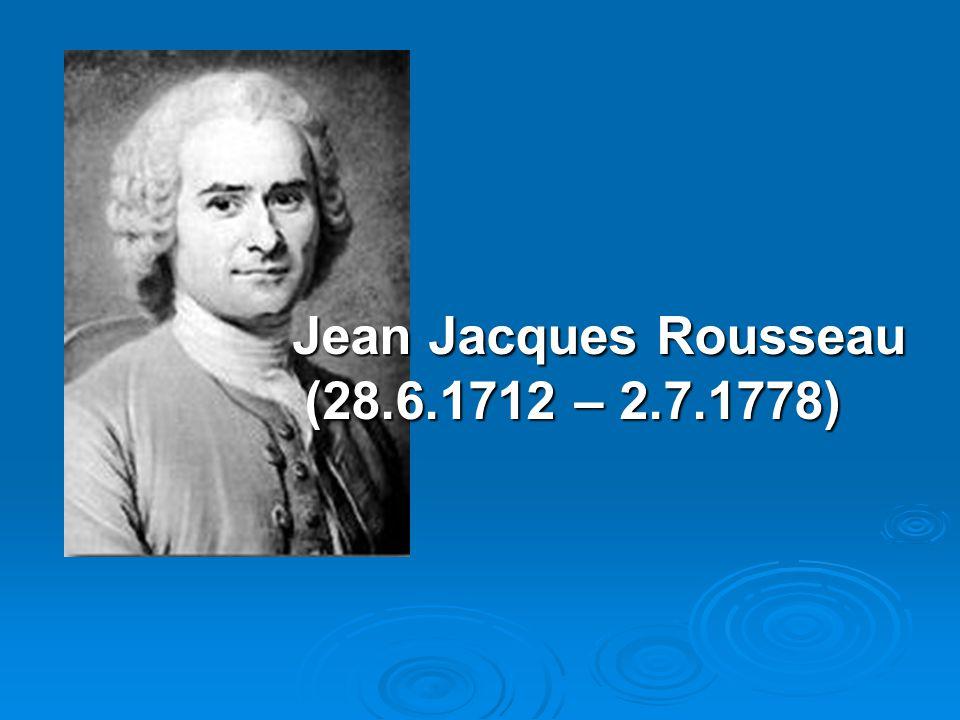 Jean Jacques Rousseau (28.6.1712 – 2.7.1778)