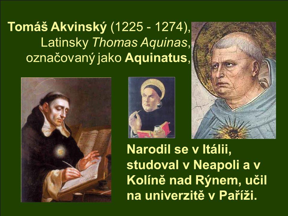 Tomáš Akvinský (1225 - 1274), Latinsky Thomas Aquinas, označovaný jako Aquinatus,