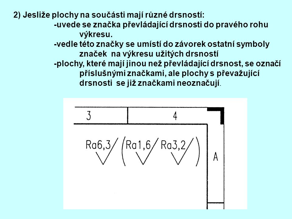 2) Jesliže plochy na součásti mají různé drsností: