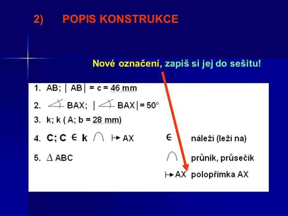 2) POPIS KONSTRUKCE Nové označení, zapiš si jej do sešitu!